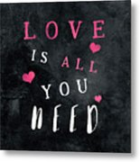 Love Is All You Need Motivational Quote Metal Print
