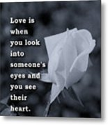 Love Is When You Look Into Someone's Eyes And You See Their Hear Metal Print