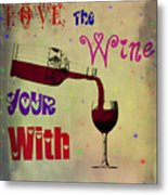 Love The Wine Your With Metal Print