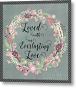 Loved With An Everlasting Love Metal Print