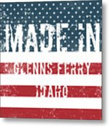 Made In Glenns Ferry, Idaho Metal Print