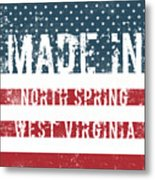 Made In North Spring, West Virginia Metal Print