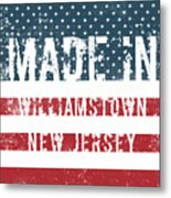 Made In Williamstown, New Jersey Metal Print