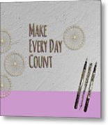 Make Every Day Count Metal Print