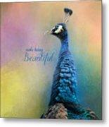 Make Today Beautiful - Peacock Art Metal Print