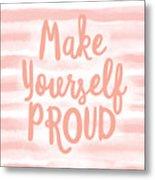 Make Yourself Proud -art By Linda Woods Metal Print