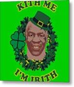 Mike Tyson Funny St. Patrick's Day Design Kith Me I'm Irith Metal Print