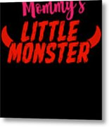 Mommys Little Monster Clothing For Everyone Halloween Scary Love Mom Gift Or Present Sibling Clothi Metal Print