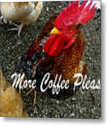 More Coffee Please Metal Print