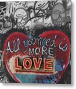 More Love  Metal Print