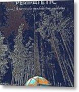 Motivational Travel Poster - Peripatetic 2 Metal Print