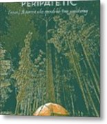 Motivational Travel Poster - Peripatetic 3 Metal Print