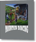 Mountain Dancing T Shirt 2 Metal Print