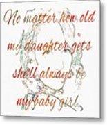 My Daughter - My Baby Girl 2 Metal Print