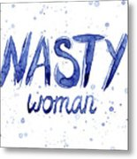 Nasty Woman Such A Nasty Woman Art Metal Print