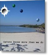 Nature Knows More Than We Do Metal Print