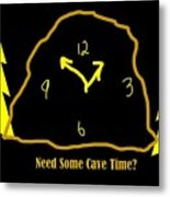 Need Some Cave Time Metal Print