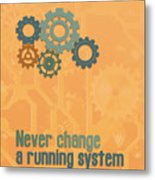 Never Change A Running System Metal Print