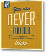 Never Too Old Metal Print