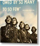 Never Was So Much Owed By So Many To So Few - Ww2 Poster Metal Print
