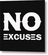 No Excuses - Motivational And Inspirational Quote 2 Metal Print