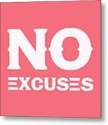 No Excuses - Motivational And Inspirational Quote 3 Metal Print