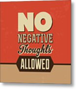 No Negative Thoughts Allowed Metal Print