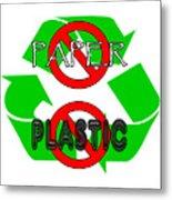 No Paper No Plastic Recycle Metal Print