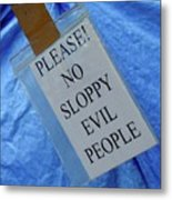 No Sloppy Evil People Metal Print