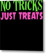 No Tricks Just Treats Halloween Funny Humor Love Candy Kids Or Children Metal Print