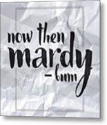 Now Then Mardy Bum Metal Print