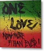 One Love, Now More Than Ever By Metal Print