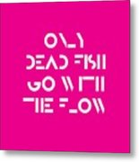 Only Dead Fish Go With The Flow - Motivational And Inspirational Quote 3 Metal Print