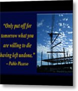 Only Put Off Tomorrow What You Are Willing Metal Print