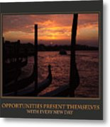 Opportunities Present Themselves With Every New Day Metal Print