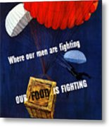 Our Food Is Fighting - Ww2 Metal Print