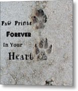 Paw Prints Forever In Your Heart Metal Print