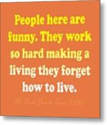 People Here Are Funny Metal Print