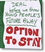 People's Vote Option To Stay Young People Need A Future Metal Print