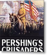 Pershing's Crusaders -- Ww1 Propaganda Metal Print