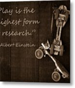 Play Is The Highest Form Of Research. Albert Einstein  Metal Print