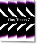 Play Track 7 Metal Print