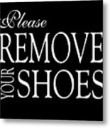 Please Remove Your Shoes Metal Print
