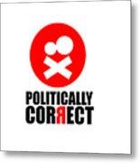 Politically Correct Metal Print