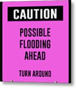 Possible Flooding Ahead Metal Print