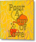 Pour A Cup Of Love - Beverage Art Metal Print