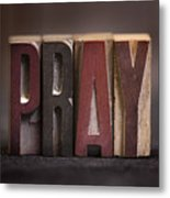 Pray - Antique Letterpress Letters Metal Print