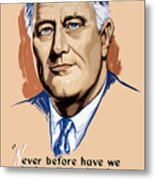 President Franklin Roosevelt And Quote Metal Print by War Is Hell Store