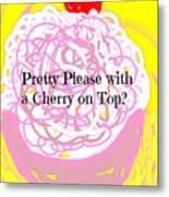 Pretty Please With A Cherry On Top Metal Print