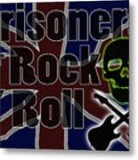 Prisoners Of Rock N Roll Metal Print